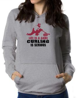 Life Is A Game, Curling Is Serious Women Hoodie