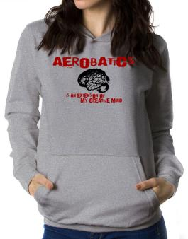 Aerobatics Is An Extension Of My Creative Mind Women Hoodie