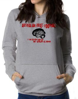 Australian Rules Football Is An Extension Of My Creative Mind Women Hoodie