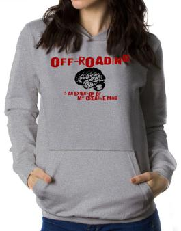 Off Roading Is An Extension Of My Creative Mind Women Hoodie