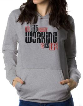 Life Without Working Is Not Life Women Hoodie