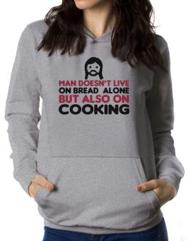 Man Doesnt Live On Bread Alone But Also On Cooking Women Hoodie