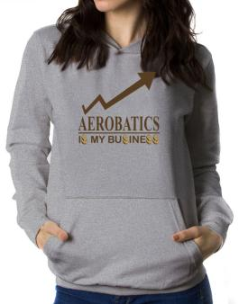 Aerobatics ... Is My Business Women Hoodie
