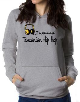 I Wanna Tanzanian Hip Hop - Headphones Women Hoodie