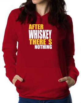 After Whiskey Theres Nothing Women Hoodie