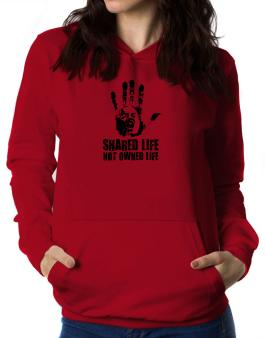 Shared Life , Not Owned Life Women Hoodie