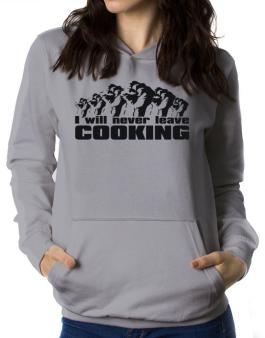 I Will Never Leave Cooking Women Hoodie