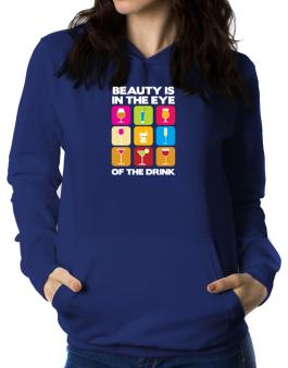 Beauty Is In The Eye Of The Drink Women Hoodie