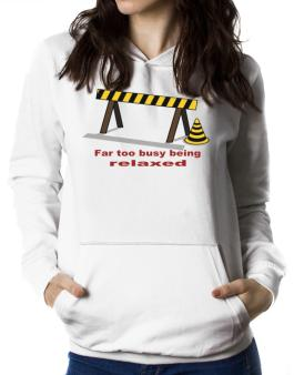 Far Too Busy Being Relaxed Women Hoodie