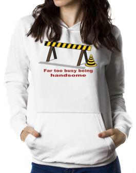 Far Too Busy Being Handsome Women Hoodie