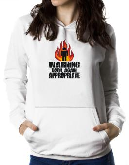Warning - Born Again Appropriate Women Hoodie