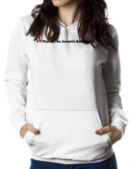 I Love Playing The Acoustic Bass Guitar Players Women Hoodie