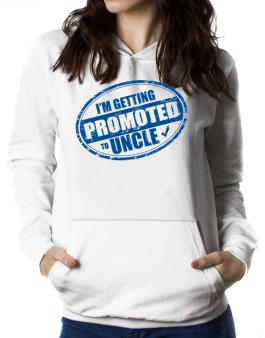 Im getting promoted to Uncle Women Hoodie