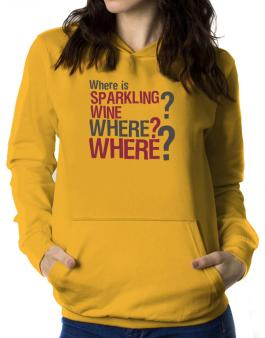 Where Is Sparkling Wine? Where? Where? Women Hoodie