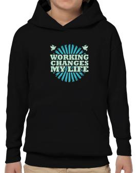 Working Changes My Life Hoodie-Boys