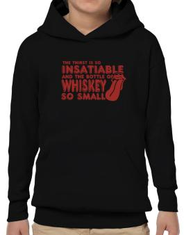 The Thirst Is So Insatiable And The Bottle Of Whiskey So Small Hoodie-Boys