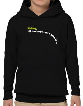 Whiskey, Til The Body Cant Take It... Hoodie-Boys