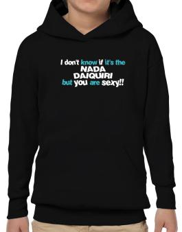 I Dont Know If Its The Nada Daiquiri, But You Are Sexy!! Hoodie-Boys