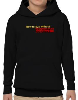 How To Live Without Chocolate Soldier ? Hoodie-Boys