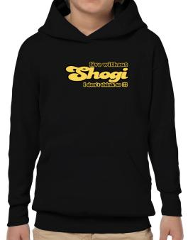 Live Without Shogi I Dont Think So !!! Hoodie-Boys