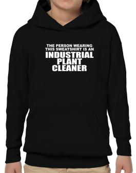 The Person Wearing This Sweatshirt Is An Industrial Plant Cleaner Hoodie-Boys