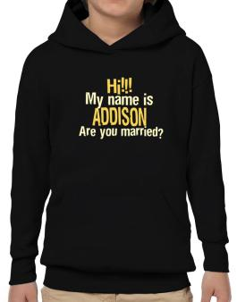 Hi My Name Is Addison Are You Married? Hoodie-Boys