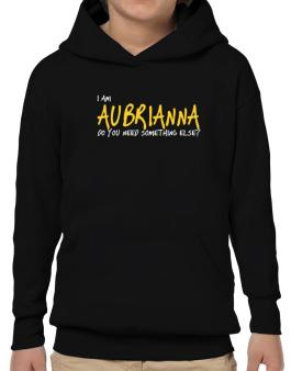 I Am Aubrianna Do You Need Something Else? Hoodie-Boys
