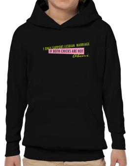 I Only Support Lesbian Marriage If Both Chicks Are Hot - Abeni Hoodie-Boys