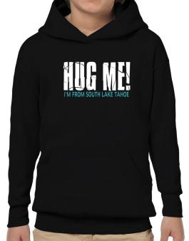 Hug Me, Im From South Lake Tahoe Hoodie-Boys