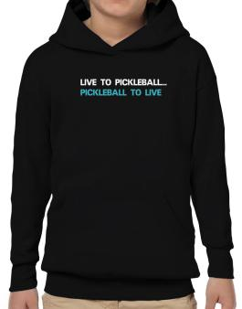 Live To Pickleball , Pickleball To Live Hoodie-Boys