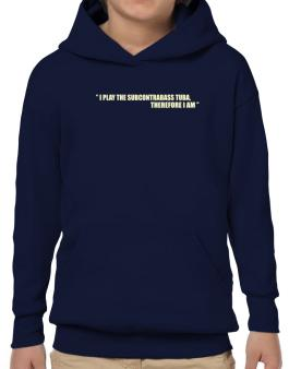 I Play The Guitar Subcontrabass Tuba, Therefore I Am Hoodie-Boys