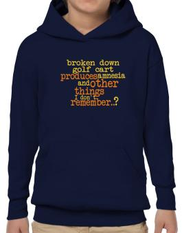 Broken Down Golf Cart  produces Amnesia And Other Things I Dont Remember ..? Hoodie-Boys