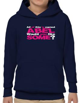 All Of This Is Named Abel Would You Like Some? Hoodie-Boys