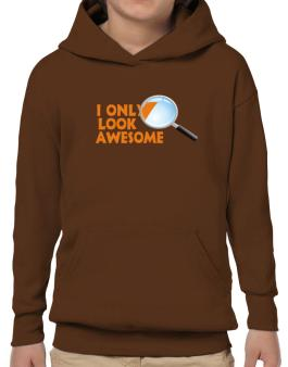 I Only Look Awesome Hoodie-Boys