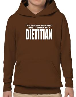 The Person Wearing This T-sshirt Is A Dietitian Hoodie-Boys