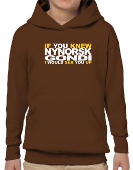 If You Knew Gondi I Would Sex You Up Hoodie-Boys