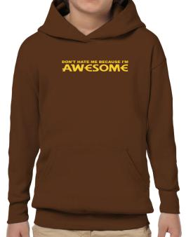 Dont Hate Me Because Im Awesome Hoodie-Boys