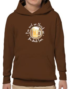 Im Not As Think As You Drunk I Am. Hoodie-Boys