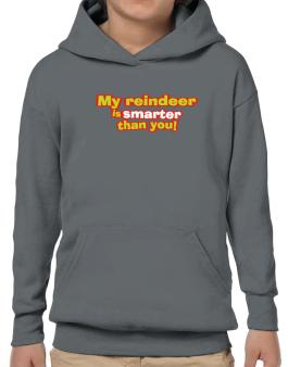 My Reindeer Is Smarter Than You! Hoodie-Boys