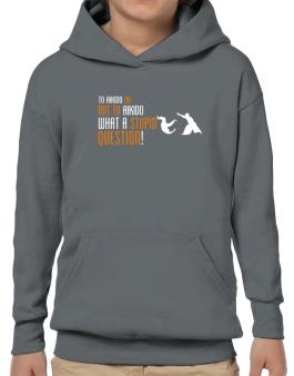 To Aikido Or Not To Aikido, What A Stupid Question! Hoodie-Boys