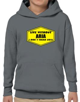Live Without Aria , I Dont Think So ! Hoodie-Boys