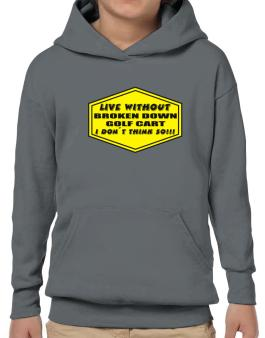 Live Without Broken Down Golf Cart  , I Dont Think So ! Hoodie-Boys