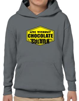 Live Without Chocolate Soldier , I Dont Think So ! Hoodie-Boys