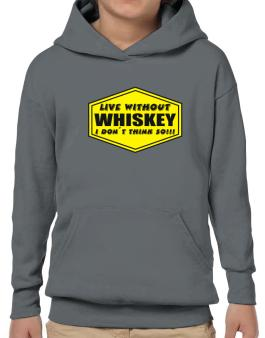 Live Without Whiskey , I Dont Think So ! Hoodie-Boys