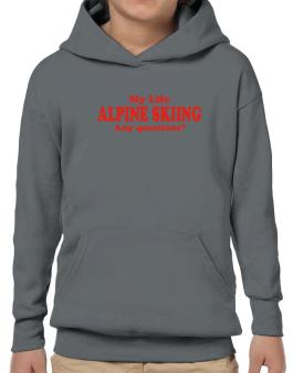 My Life Is Alpine Skiing ... Any Questions ? Hoodie-Boys