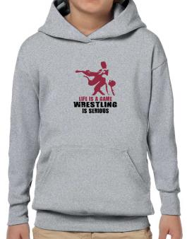Life Is A Game, Wrestling Is Serious Hoodie-Boys