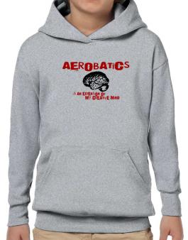 Aerobatics Is An Extension Of My Creative Mind Hoodie-Boys