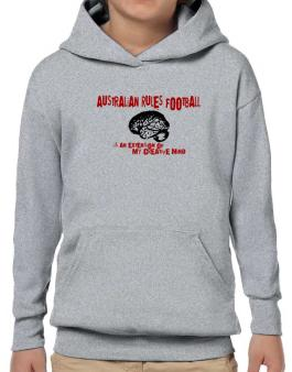 Australian Rules Football Is An Extension Of My Creative Mind Hoodie-Boys