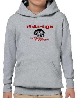 Triathlon Is An Extension Of My Creative Mind Hoodie-Boys