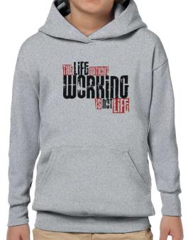 Life Without Working Is Not Life Hoodie-Boys